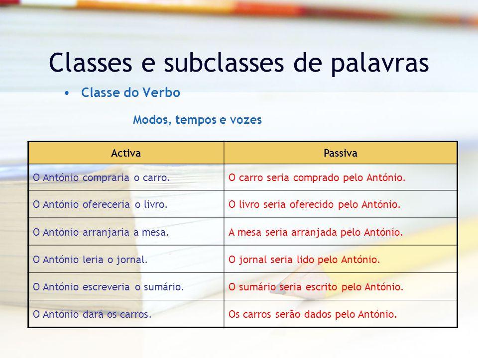 Classes e subclasses de palavras Classe do Verbo ActivaPassiva O António compraria o carro.O carro seria comprado pelo António.