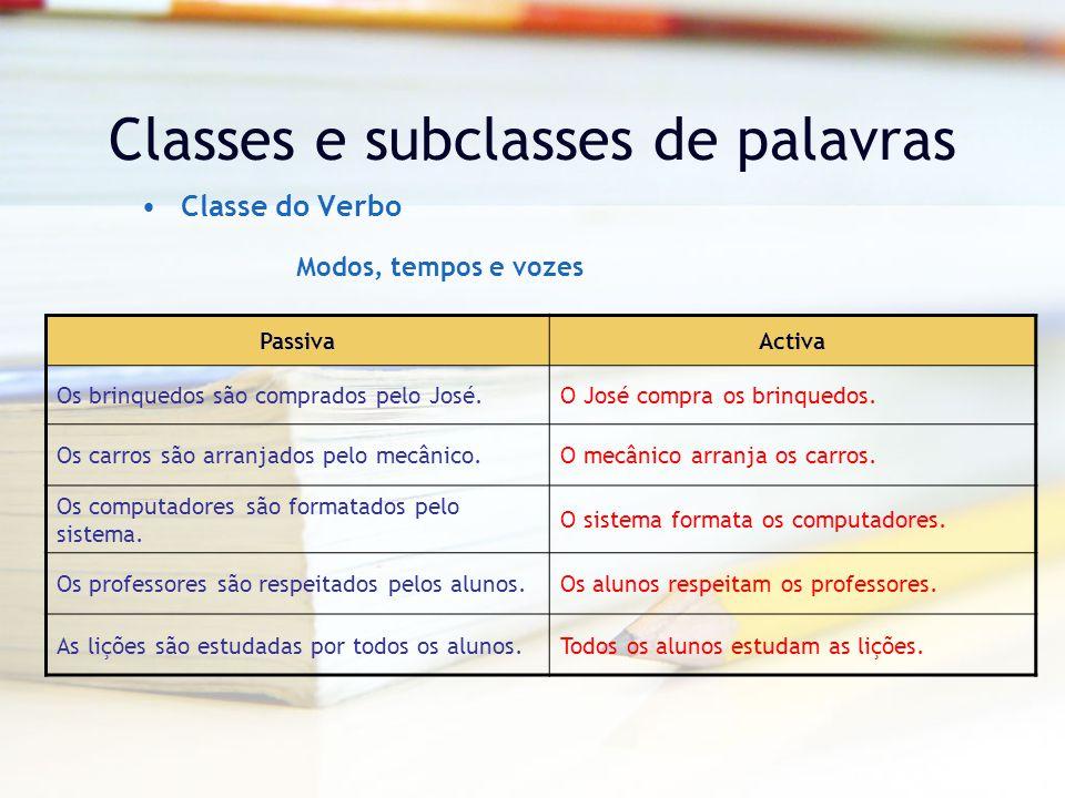 Classes e subclasses de palavras Classe do Verbo PassivaActiva Os brinquedos são comprados pelo José.O José compra os brinquedos.