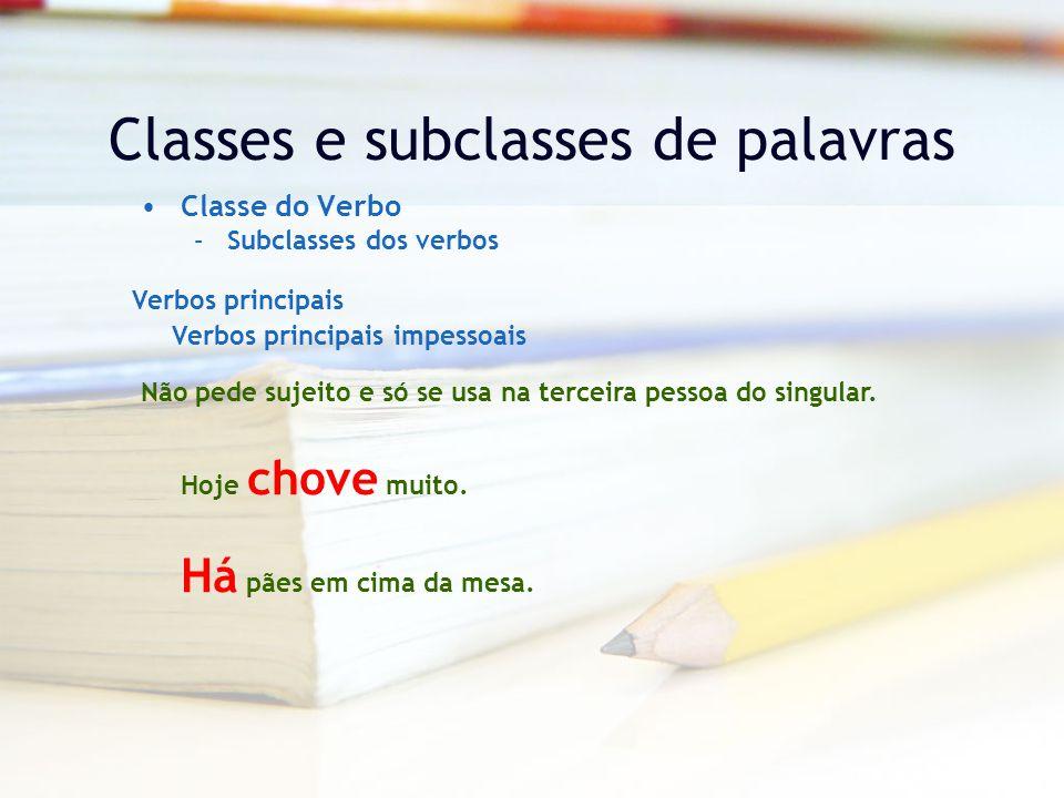 Classes e subclasses de palavras Classe do Verbo –Subclasses dos verbos Verbos principais Verbos principais impessoais Não pede sujeito e só se usa na terceira pessoa do singular.