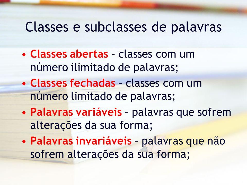Classes e subclasses de palavras O Nome –Incluem-se na classe do nome as palavras com que designamos ou nomeamos alguém, isto é, realidades directamente observáveis ou não.