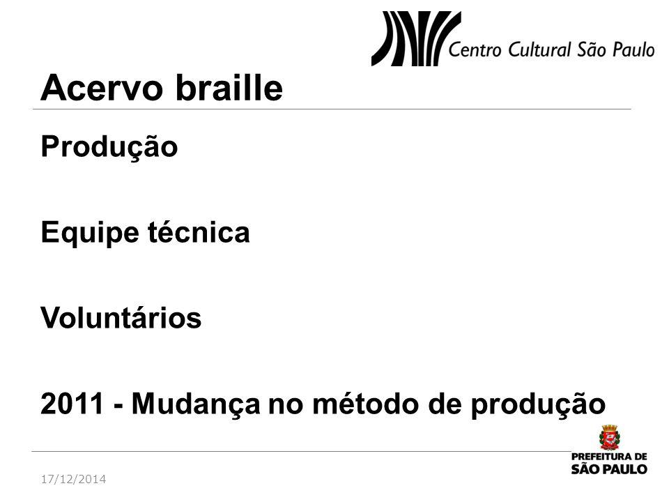 Acervo braille Produção Equipe técnica Voluntários 2011 - Mudança no método de produção 17/12/2014