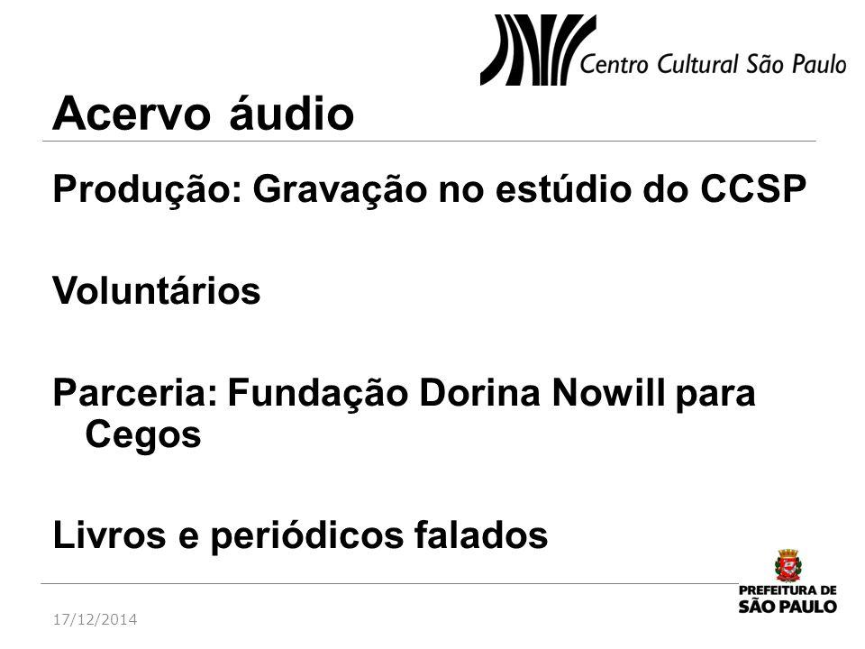 Acervo áudio Produção: Gravação no estúdio do CCSP Voluntários Parceria: Fundação Dorina Nowill para Cegos Livros e periódicos falados 17/12/2014