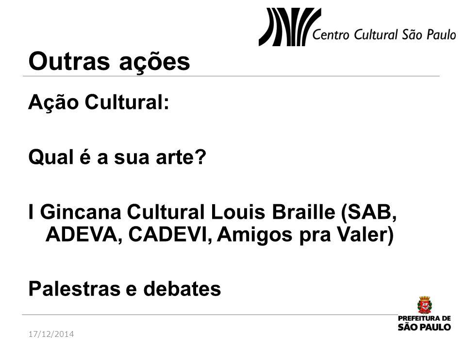 Outras ações Ação Cultural: Qual é a sua arte? I Gincana Cultural Louis Braille (SAB, ADEVA, CADEVI, Amigos pra Valer) Palestras e debates 17/12/2014