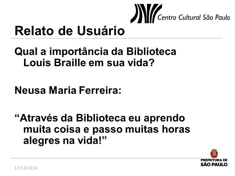 """Relato de Usuário Qual a importância da Biblioteca Louis Braille em sua vida? Neusa Maria Ferreira: """"Através da Biblioteca eu aprendo muita coisa e pa"""