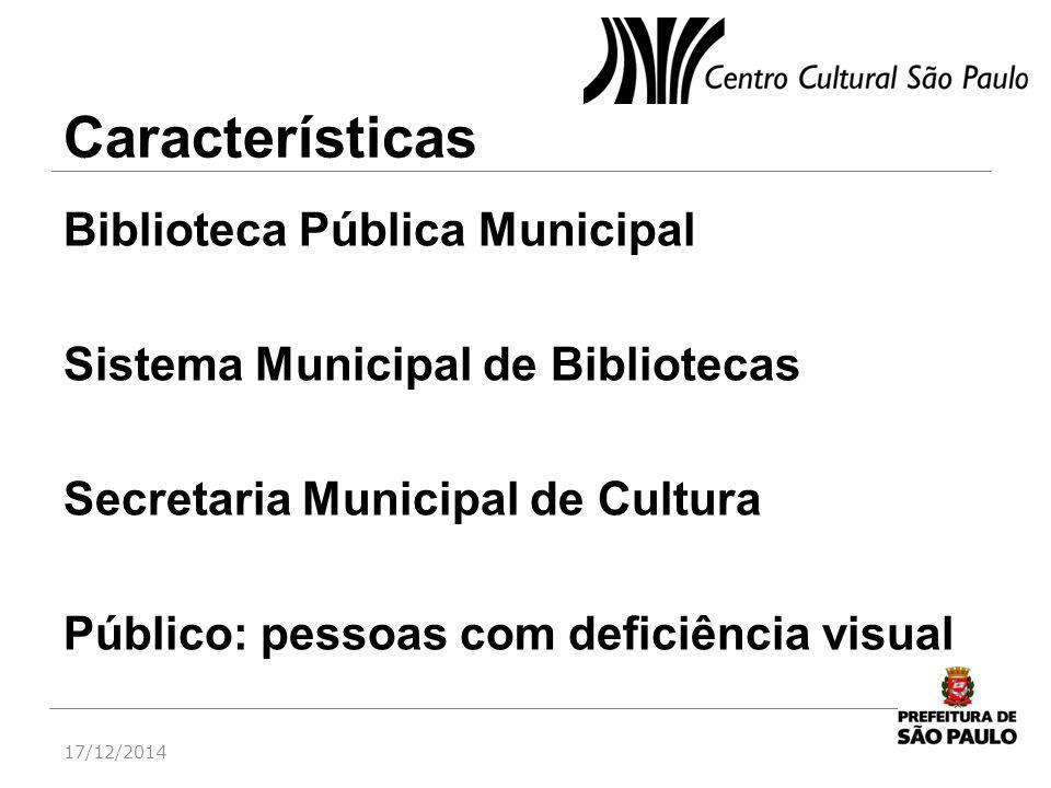 Características Biblioteca Pública Municipal Sistema Municipal de Bibliotecas Secretaria Municipal de Cultura Público: pessoas com deficiência visual