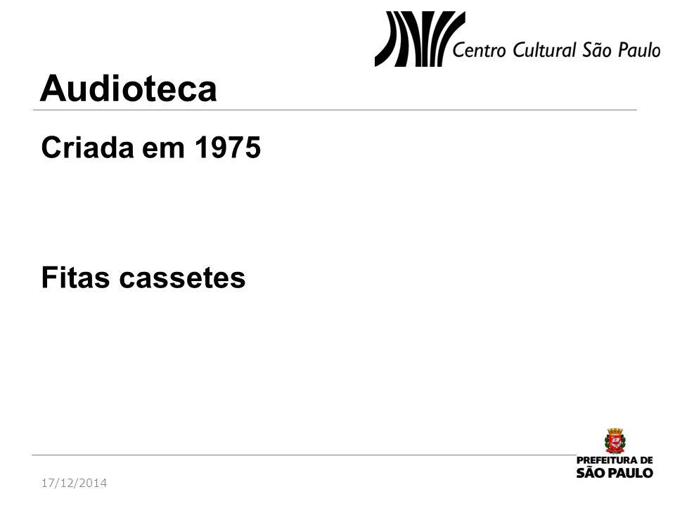 Audioteca Criada em 1975 Fitas cassetes 17/12/2014