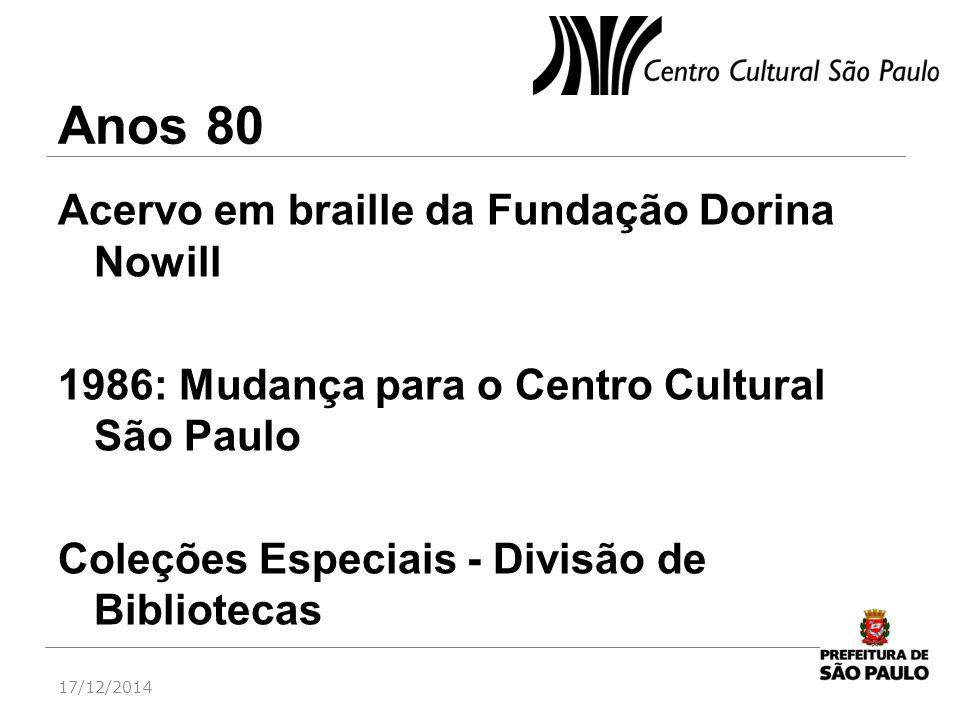 Anos 80 Acervo em braille da Fundação Dorina Nowill 1986: Mudança para o Centro Cultural São Paulo Coleções Especiais - Divisão de Bibliotecas 17/12/2