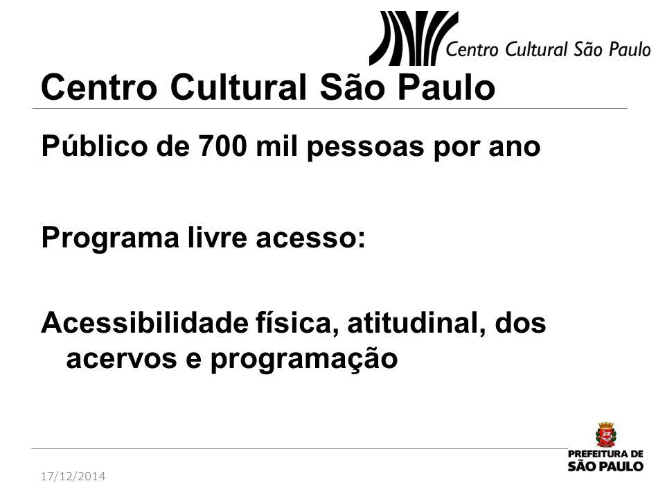 Centro Cultural São Paulo Público de 700 mil pessoas por ano Programa livre acesso: Acessibilidade física, atitudinal, dos acervos e programação 17/12
