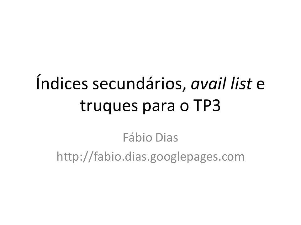 Índices secundários, avail list e truques para o TP3 Fábio Dias http://fabio.dias.googlepages.com