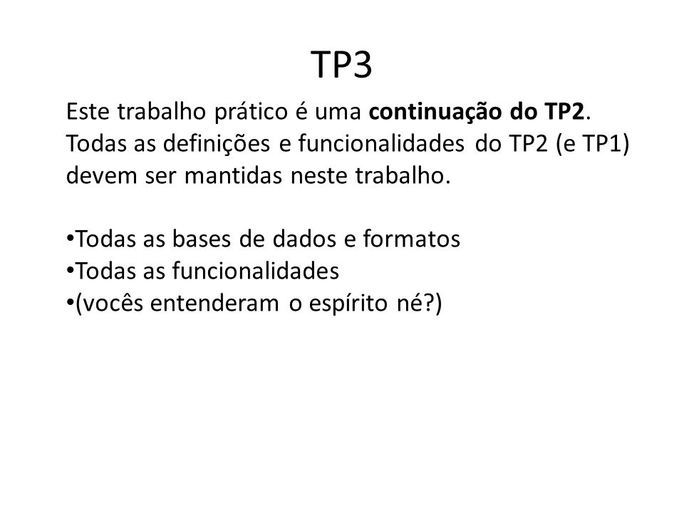 TP3 Este trabalho prático é uma continuação do TP2. Todas as definições e funcionalidades do TP2 (e TP1) devem ser mantidas neste trabalho. Todas as b