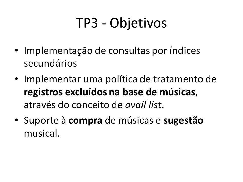 TP3 - Objetivos Implementação de consultas por índices secundários Implementar uma política de tratamento de registros excluídos na base de músicas, a