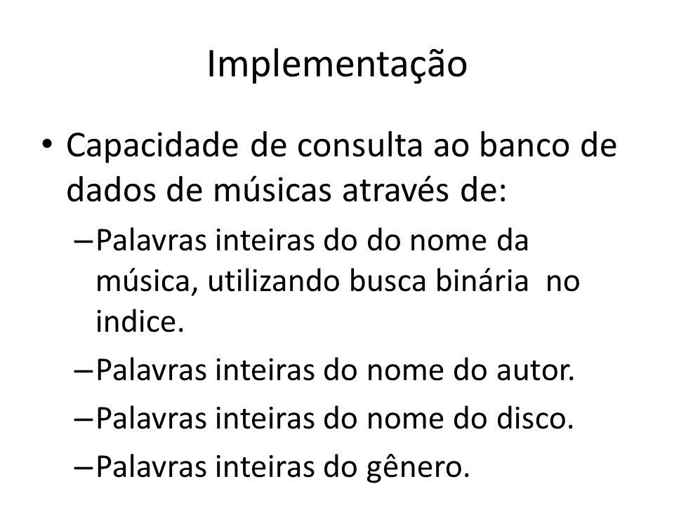 Implementação Capacidade de consulta ao banco de dados de músicas através de: – Palavras inteiras do do nome da música, utilizando busca binária no indice.