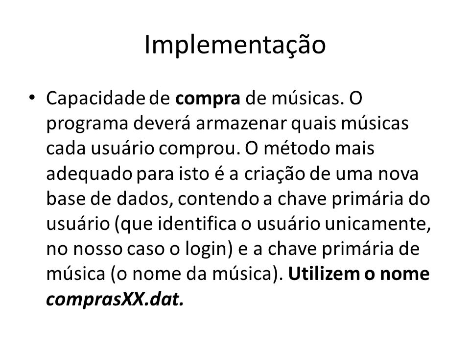 Implementação Capacidade de compra de músicas. O programa deverá armazenar quais músicas cada usuário comprou. O método mais adequado para isto é a cr