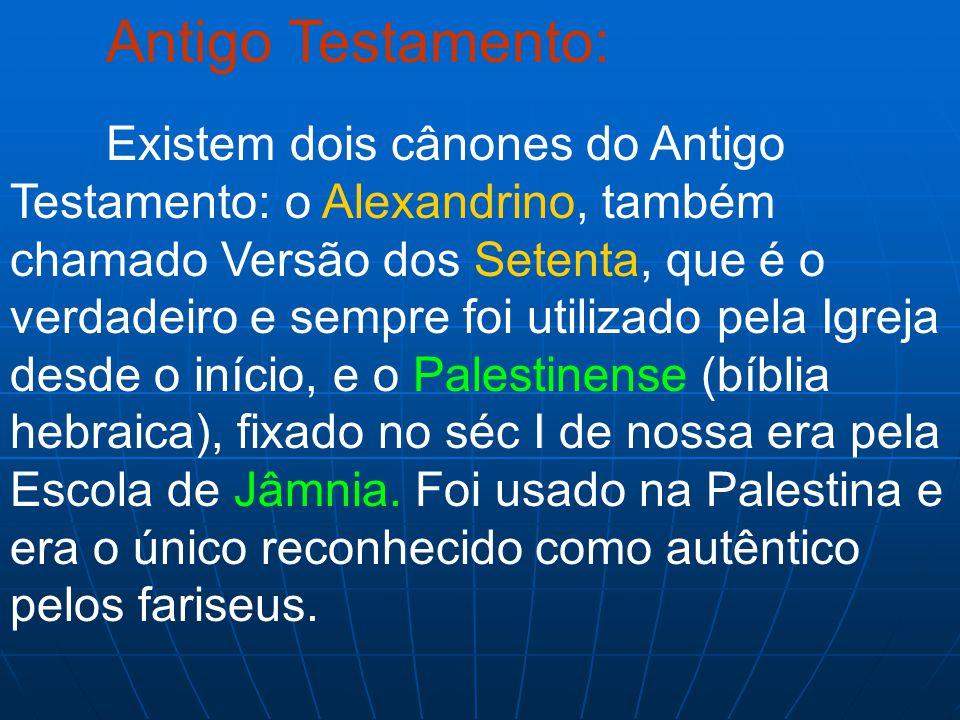 Antigo Testamento: Existem dois cânones do Antigo Testamento: o Alexandrino, também chamado Versão dos Setenta, que é o verdadeiro e sempre foi utiliz