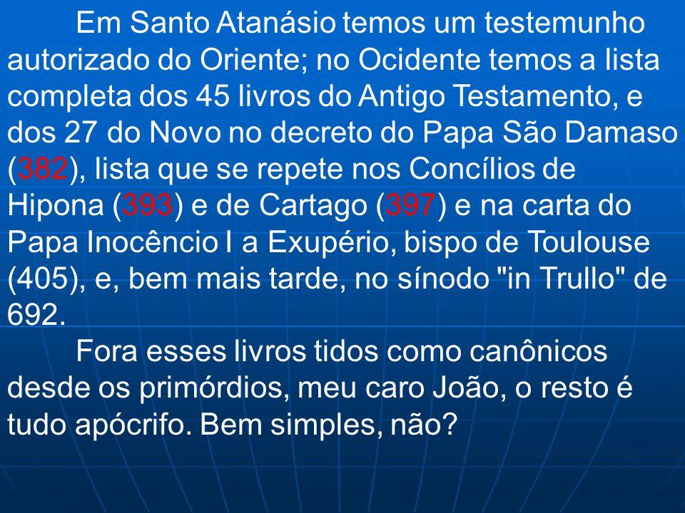 Em Santo Atanásio temos um testemunho autorizado do Oriente; no Ocidente temos a lista completa dos 45 livros do Antigo Testamento, e dos 27 do Novo n