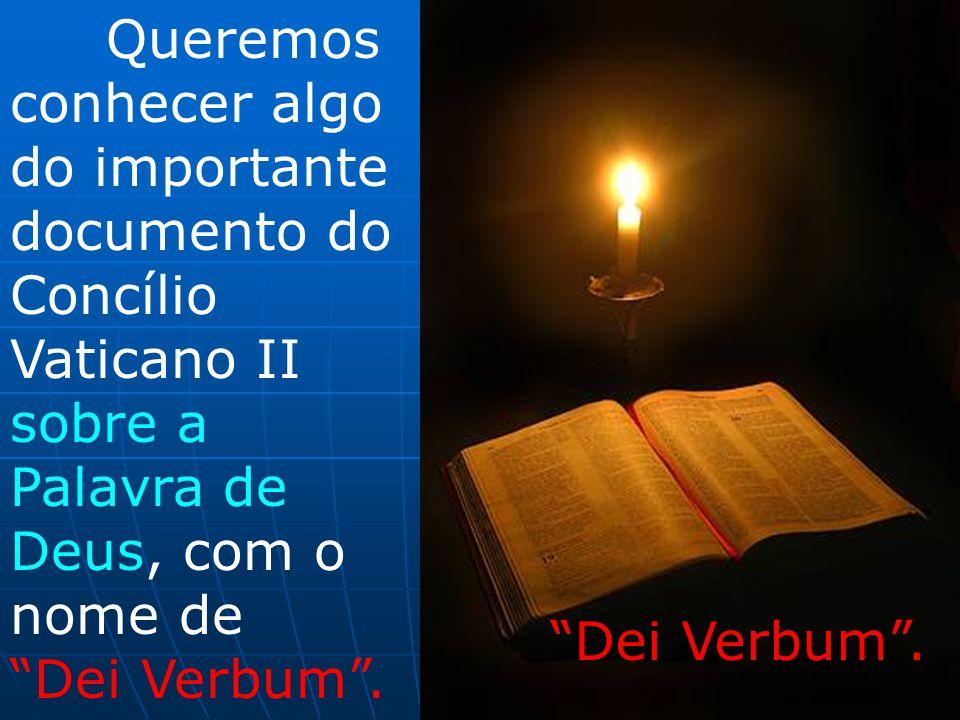 """Queremos conhecer algo do importante documento do Concílio Vaticano II sobre a Palavra de Deus, com o nome de """"Dei Verbum"""". """"Dei Verbum""""."""