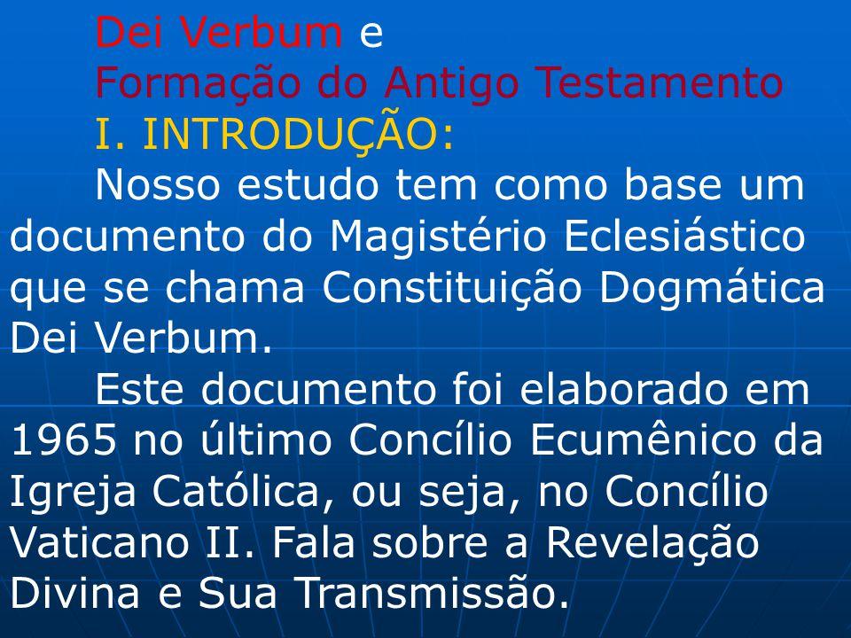 Dei Verbum e Formação do Antigo Testamento I. INTRODUÇÃO: Nosso estudo tem como base um documento do Magistério Eclesiástico que se chama Constituição