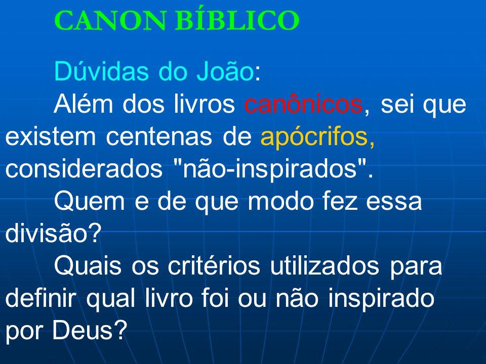 CANON BÍBLICO Dúvidas do João: Além dos livros canônicos, sei que existem centenas de apócrifos, considerados