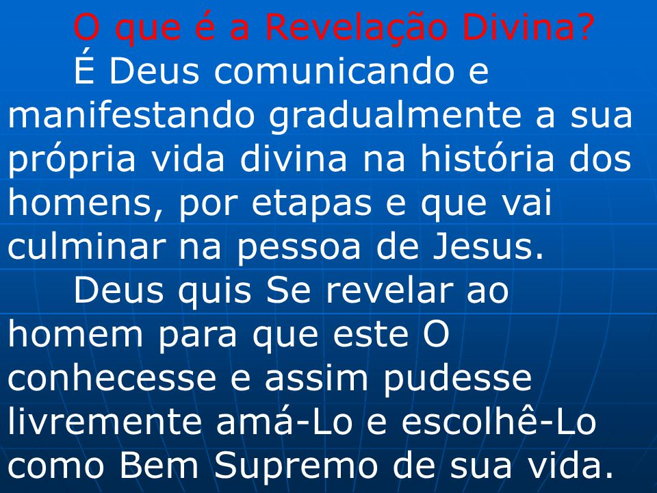 O que é a Revelação Divina? É Deus comunicando e manifestando gradualmente a sua própria vida divina na história dos homens, por etapas e que vai culm