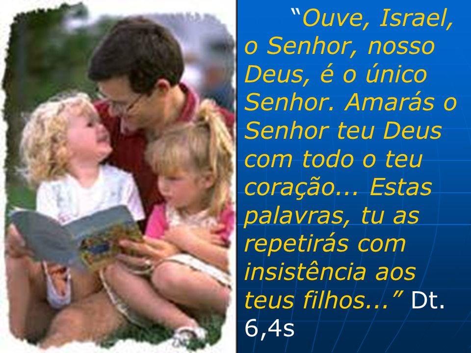 """""""Ouve, Israel, o Senhor, nosso Deus, é o único Senhor. Amarás o Senhor teu Deus com todo o teu coração... Estas palavras, tu as repetirás com insistên"""