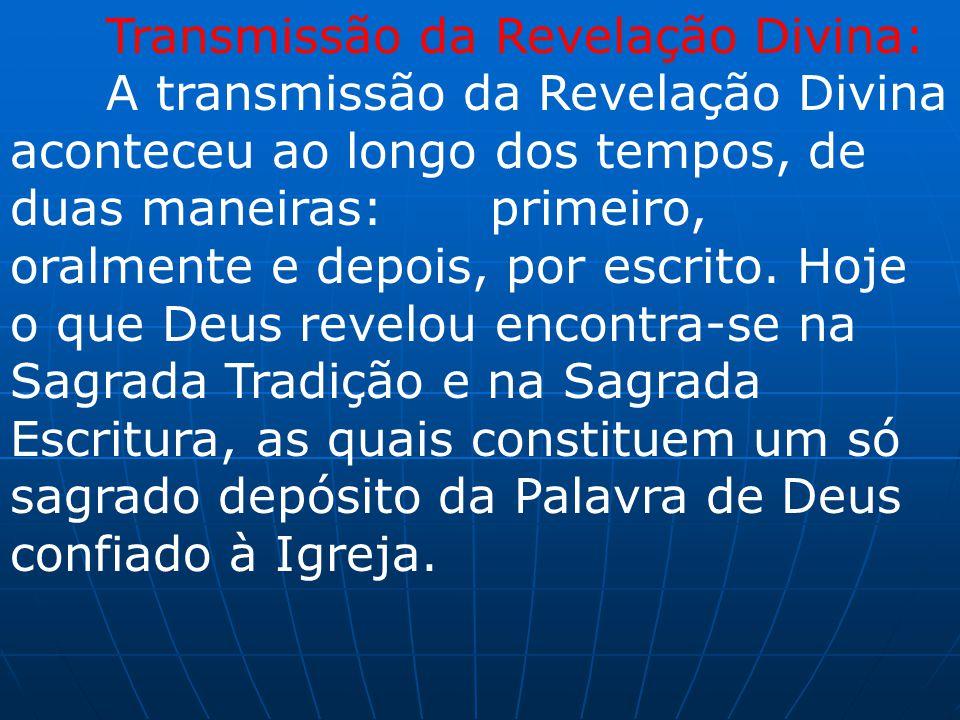 Transmissão da Revelação Divina: A transmissão da Revelação Divina aconteceu ao longo dos tempos, de duas maneiras: primeiro, oralmente e depois, por
