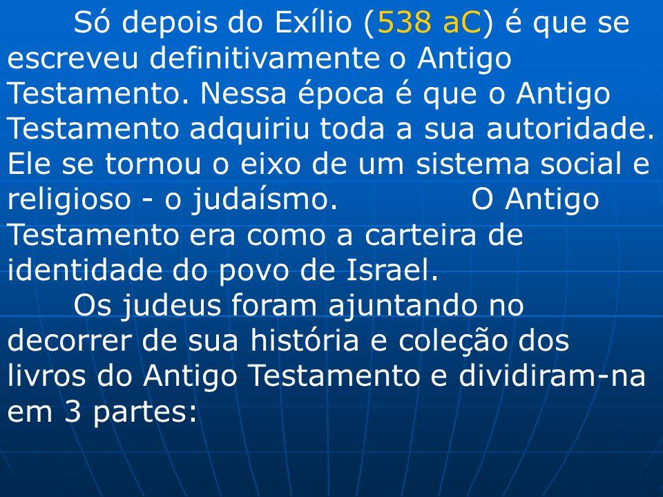 Só depois do Exílio (538 aC) é que se escreveu definitivamente o Antigo Testamento. Nessa época é que o Antigo Testamento adquiriu toda a sua autorida