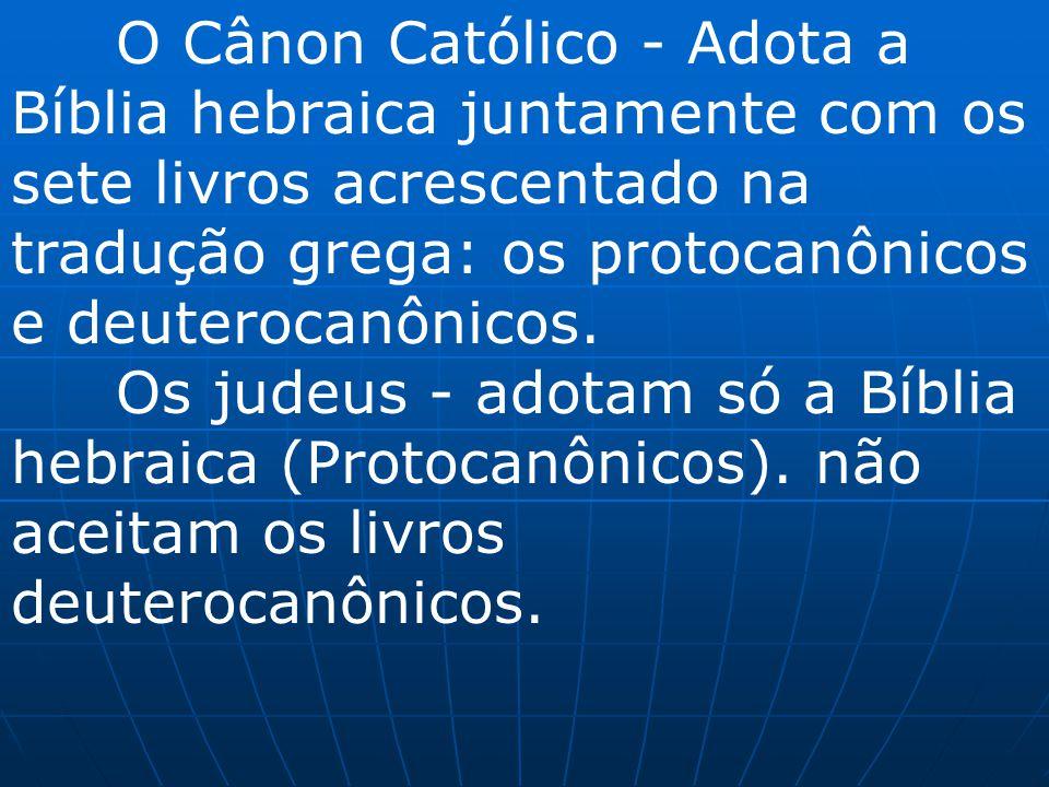 O Cânon Católico - Adota a Bíblia hebraica juntamente com os sete livros acrescentado na tradução grega: os protocanônicos e deuterocanônicos. Os jude