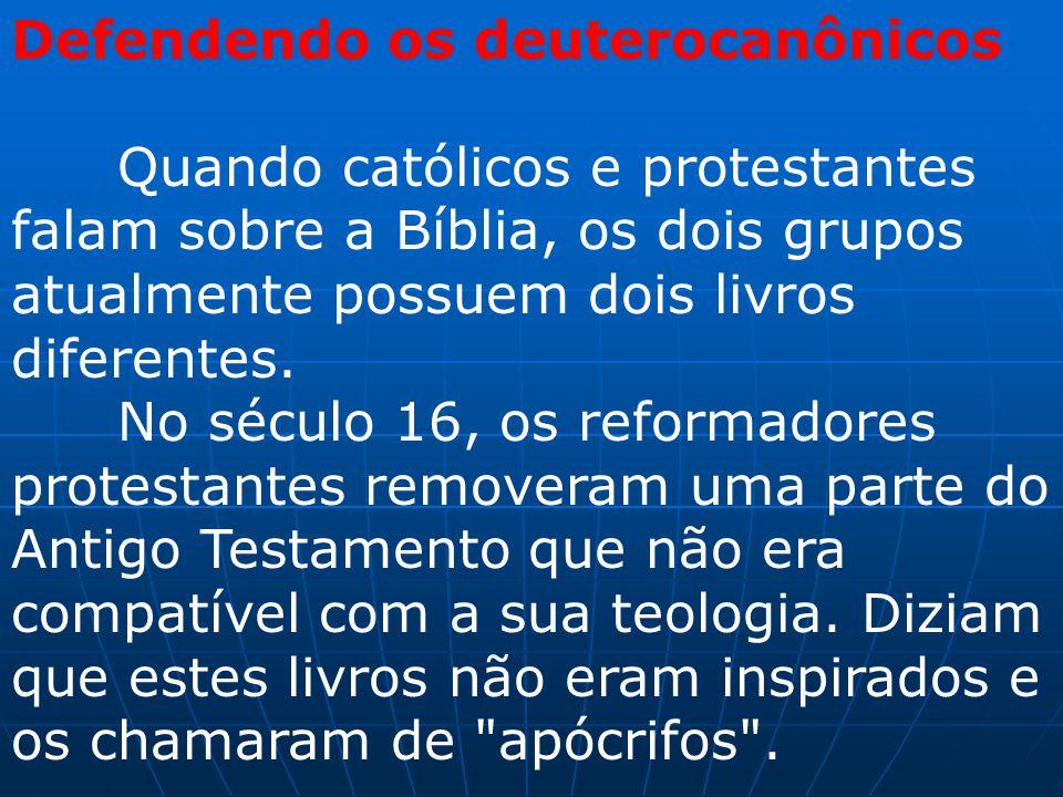 Defendendo os deuterocanônicos Quando católicos e protestantes falam sobre a Bíblia, os dois grupos atualmente possuem dois livros diferentes. No sécu