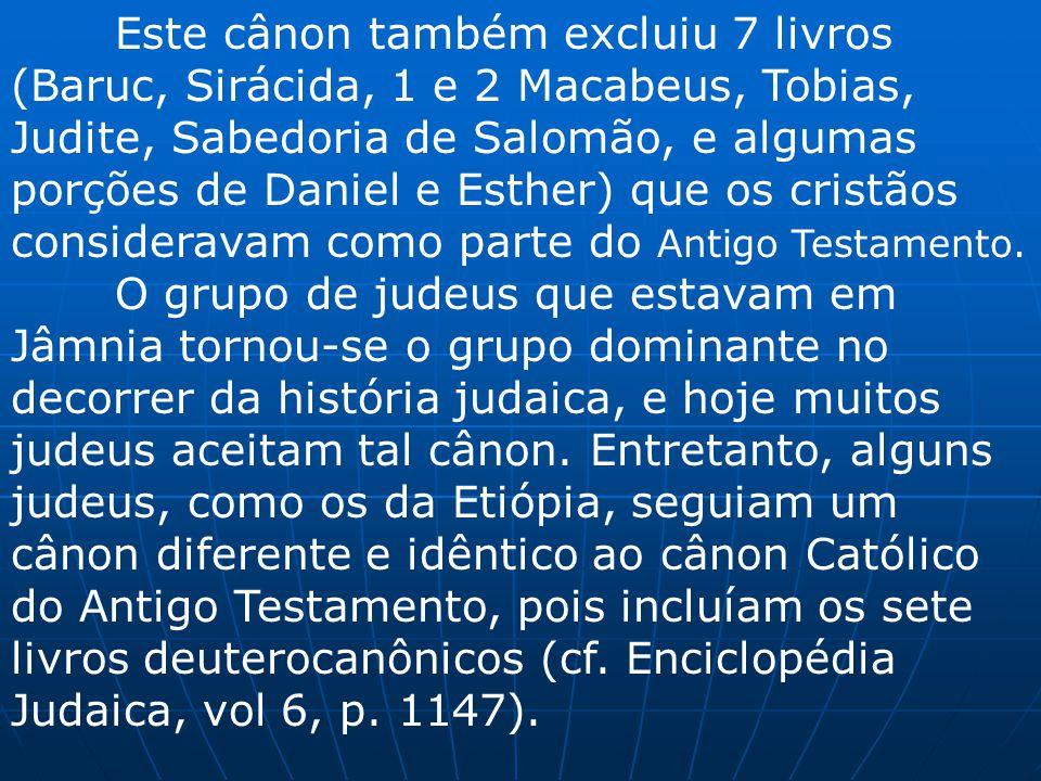 Este cânon também excluiu 7 livros (Baruc, Sirácida, 1 e 2 Macabeus, Tobias, Judite, Sabedoria de Salomão, e algumas porções de Daniel e Esther) que o
