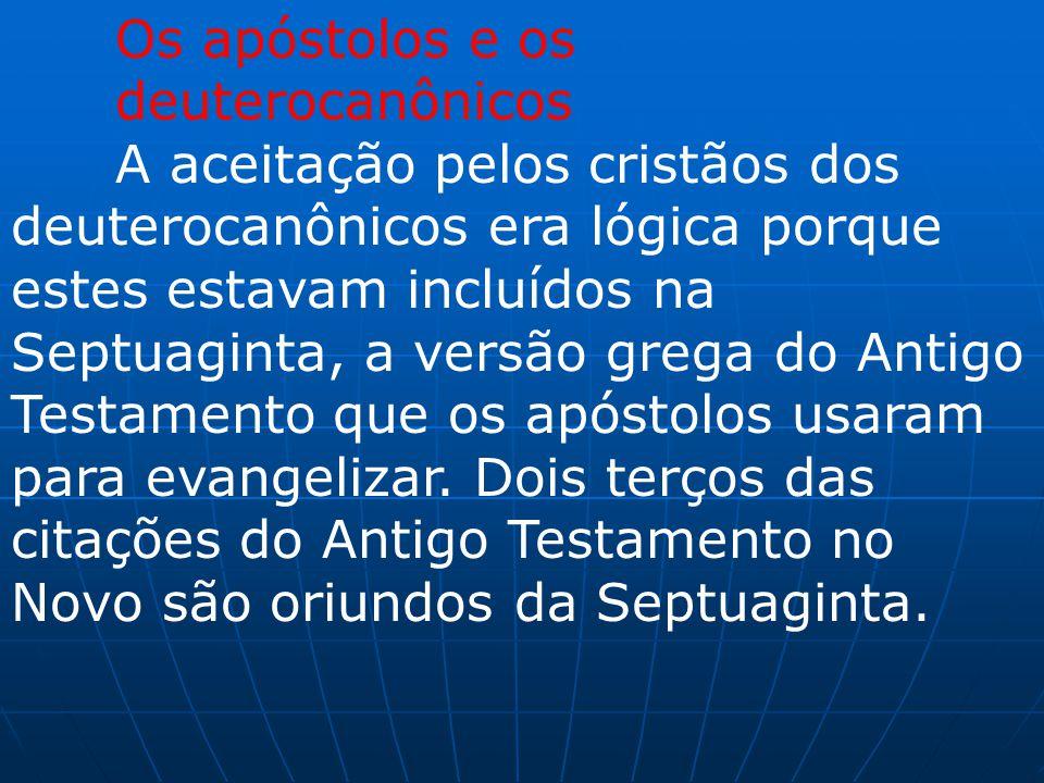 Os apóstolos e os deuterocanônicos A aceitação pelos cristãos dos deuterocanônicos era lógica porque estes estavam incluídos na Septuaginta, a versão