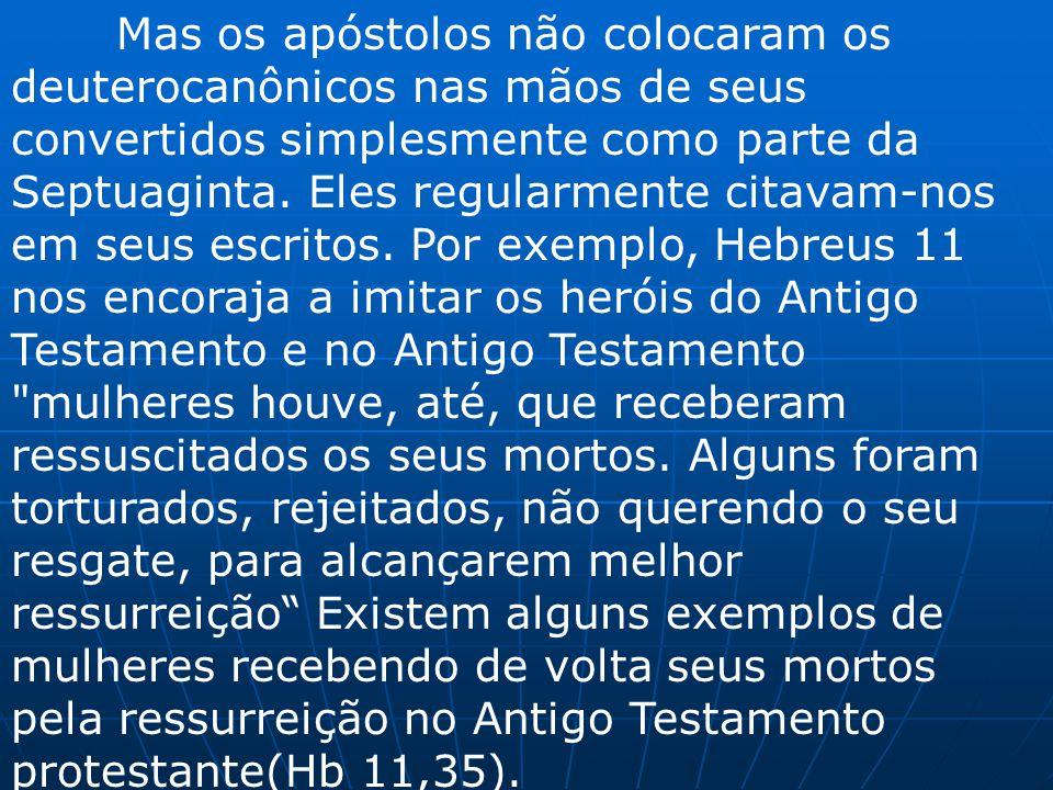 Mas os apóstolos não colocaram os deuterocanônicos nas mãos de seus convertidos simplesmente como parte da Septuaginta. Eles regularmente citavam-nos