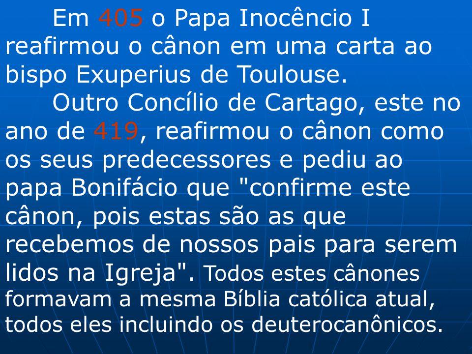 Em 405 o Papa Inocêncio I reafirmou o cânon em uma carta ao bispo Exuperius de Toulouse. Outro Concílio de Cartago, este no ano de 419, reafirmou o câ