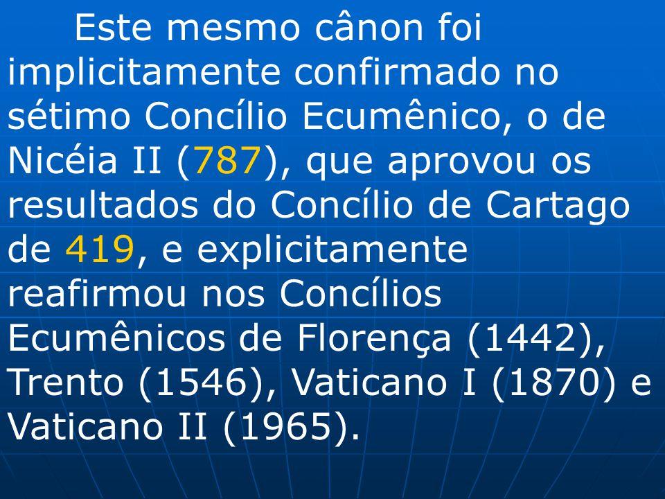 Este mesmo cânon foi implicitamente confirmado no sétimo Concílio Ecumênico, o de Nicéia II (787), que aprovou os resultados do Concílio de Cartago de
