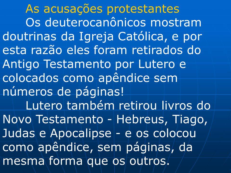 As acusações protestantes Os deuterocanônicos mostram doutrinas da Igreja Católica, e por esta razão eles foram retirados do Antigo Testamento por Lut