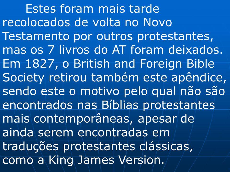 Estes foram mais tarde recolocados de volta no Novo Testamento por outros protestantes, mas os 7 livros do AT foram deixados. Em 1827, o British and F