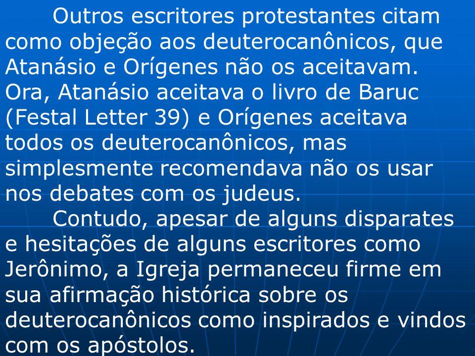 Outros escritores protestantes citam como objeção aos deuterocanônicos, que Atanásio e Orígenes não os aceitavam. Ora, Atanásio aceitava o livro de Ba