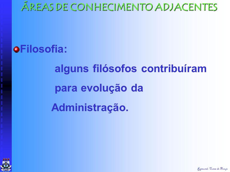 Raimundo Cosme de Araujo Engenharia: estuda os processos e a integração das condições físicas de trabalho à capacidade humana. Sociologia: preocupa-se