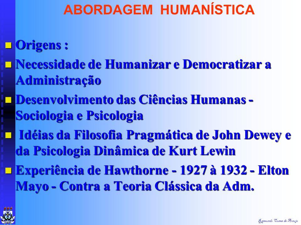 Raimundo Cosme de Araujo ABORDAGEM HUMANÍSTICA Teoria das Relações Humanas, EUA, 1930 Teoria das Relações Humanas, EUA, 1930  Ciências Sociais : Psic