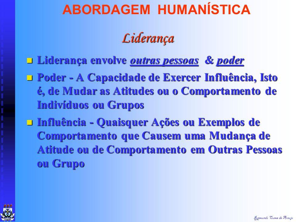 """Raimundo Cosme de Araujo ABORDAGEM HUMANÍSTICA """"Liderança é do Espírito, Composta de Personalidade e Visão; sua Prática é uma Arte...Aquela Combinação"""