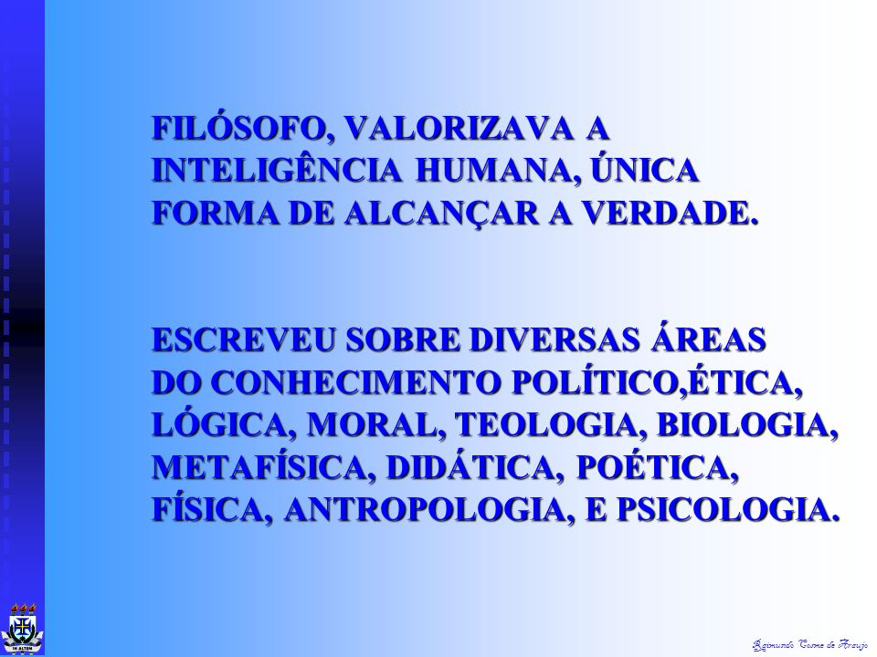 Raimundo Cosme de Araujo PLATÃO 429 a 347 a. C. os alunos deveriam descobrir as coisas superando os problemas impostos pela vida.