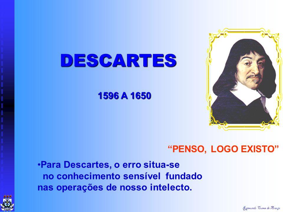 Raimundo Cosme de Araujo APRENDEU MUITO COM PLATÃO E SÓCRATES. ÊLE PENSOU SOBRE VÁRIOS TEMAS. UM DOS PREFERIDOS ERA A LÓGICA. ÊLE GOSTAVA DE PENSAR SO