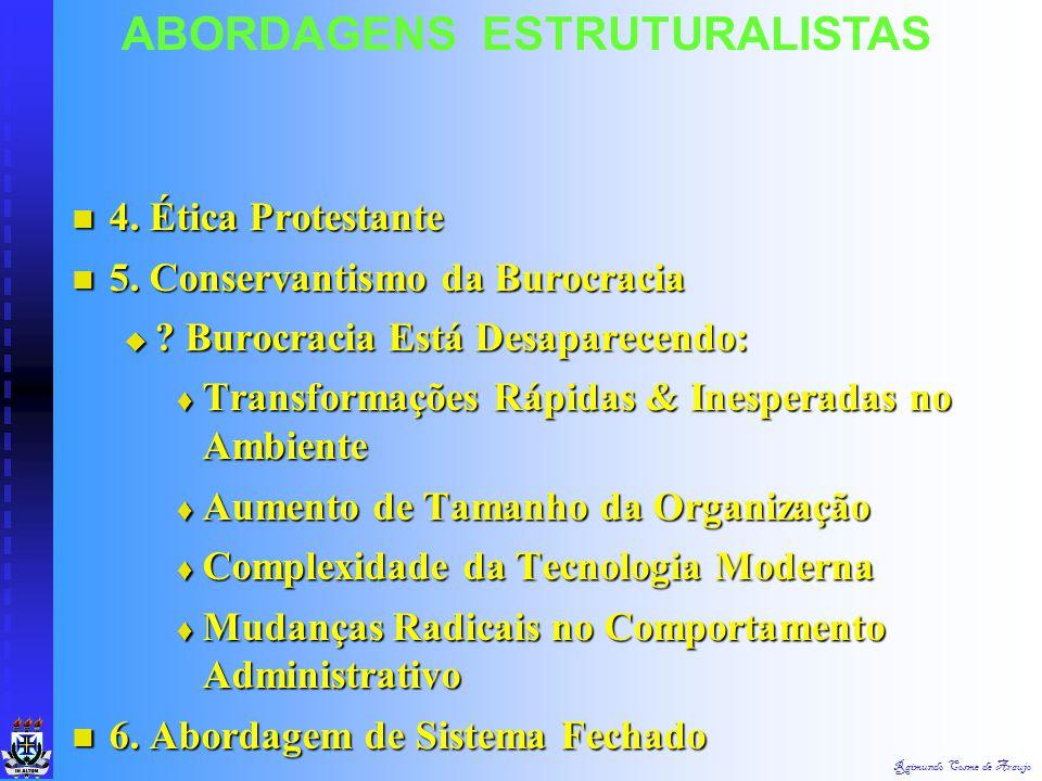 Raimundo Cosme de Araujo ABORDAGENS ESTRUTURALISTAS 1. Excessivo Racionalismo da Burocracia 1. Excessivo Racionalismo da Burocracia 2. As Dimensões da