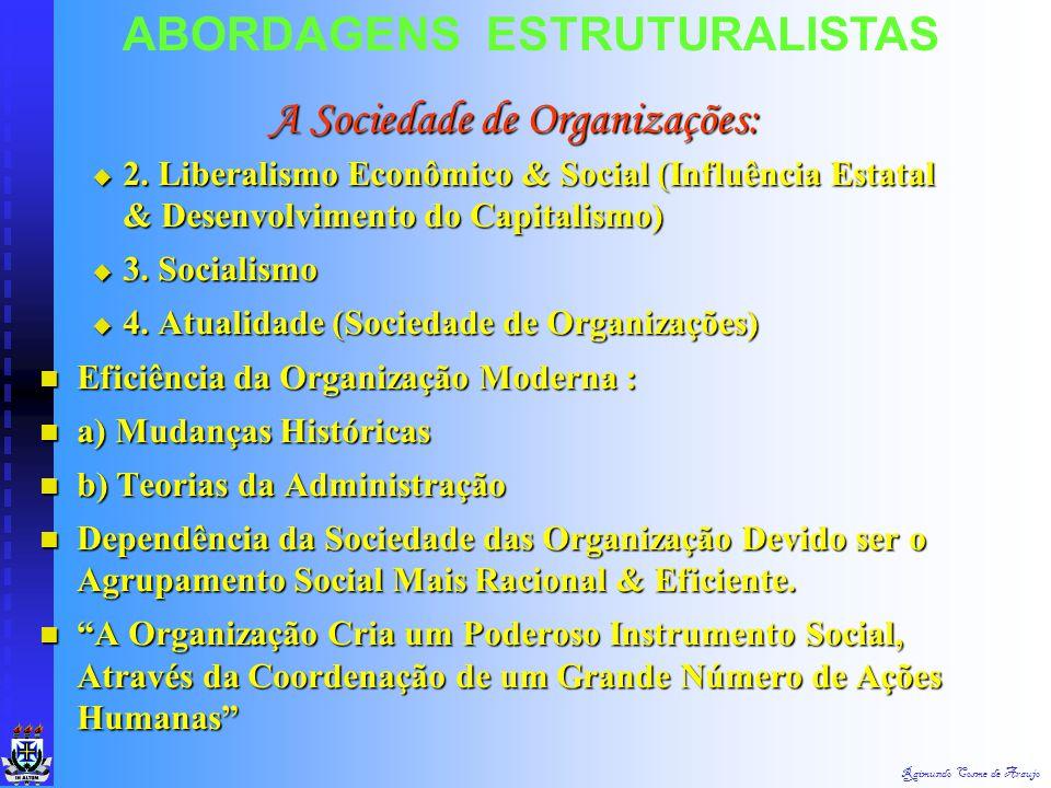 Raimundo Cosme de Araujo ABORDAGENS ESTRUTURALISTAS 3. Etapa do Capital 3. Etapa do Capital  Fator Básico da Vida Social 4. Etapa da Organização 4. E
