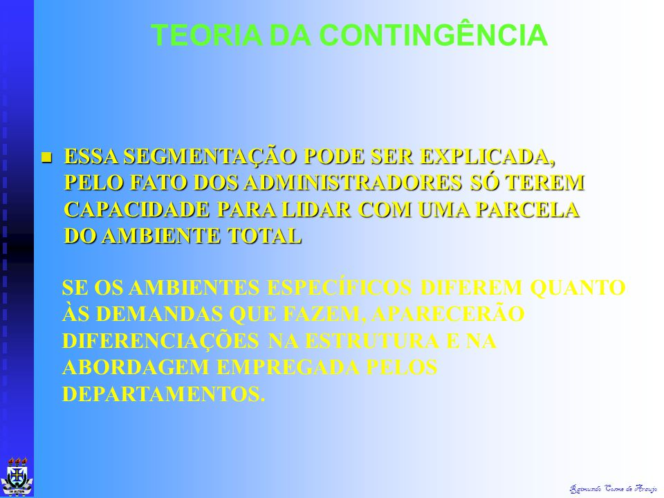 Raimundo Cosme de Araujo TEORIA DA CONTINGÊNCIA AS ORGANIZAÇÕES APRESENTAM A CARATERÍSTICA DE DIFERENCIAÇÃO, INTERNA, FORMADO PELOS SEUS SUBSISTEMAS A