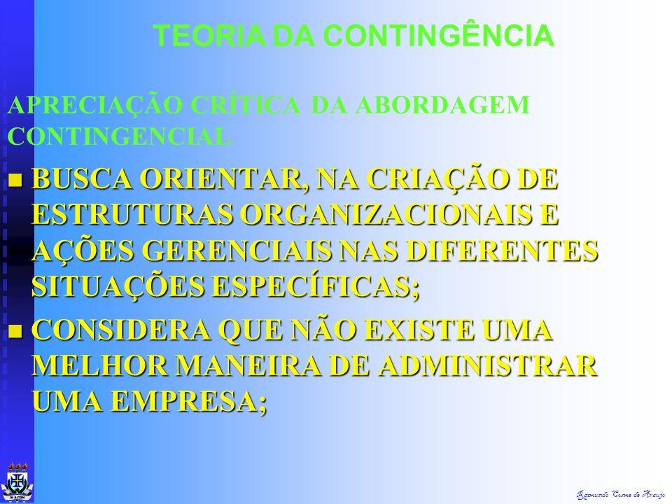Raimundo Cosme de Araujo TEORIA DA CONTINGÊNCIA A ABORDAGEM, PROCURA COMPREENDER AS RELAÇÕES ENTRE OS SUBSISTEMAS ORGANIZACIONAIS E DENTRO DELES, BEM