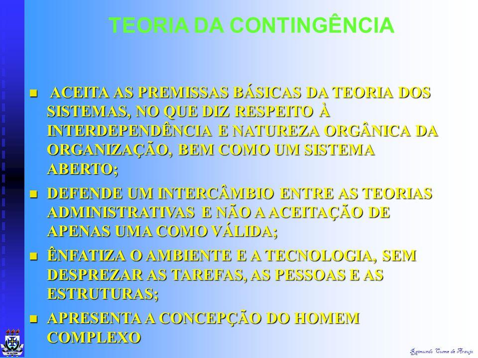 Raimundo Cosme de Araujo TEORIA DA CONTINGÊNCIA BUSCA ORIENTAR, NA CRIAÇÃO DE ESTRUTURAS ORGANIZACIONAIS E AÇÕES GERENCIAIS NAS DIFERENTES SITUAÇÕES E