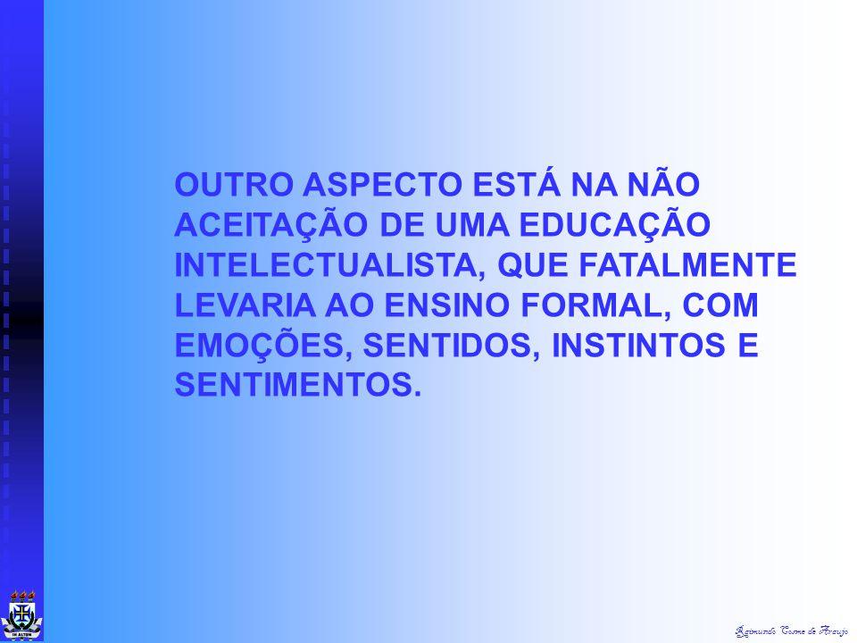 """Raimundo Cosme de Araujo SEU TEMA """"A EDUCAÇÃO NATURAL"""" ESTA EDUCAÇÃO NATURALISTA NÃO SIGNIFICA RETORNAR A UMA VIDA SELVAGEM, PRIMITIVA, ISOLADA, MAS S"""