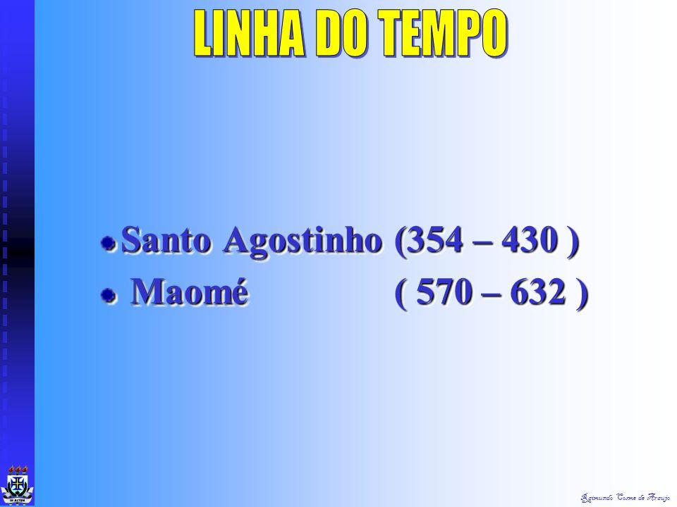 Raimundo Cosme de Araujo Santo Agostinho (354 – 430 ) Maomé ( 570 – 632 ) Maomé ( 570 – 632 ) Santo Agostinho (354 – 430 ) Maomé ( 570 – 632 ) Maomé ( 570 – 632 )