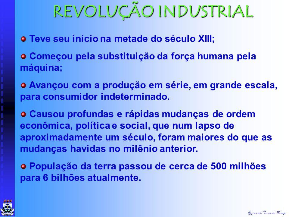 Raimundo Cosme de Araujo 2ª REVOLUÇÃO INDUSTRIAL É A FASE QUE VAI DE 1860 A 1914 QUANDO SE INICIA O DESENVOLVIMENTOINDUSTRIAL. TENDO COMO A ECONOMIA D