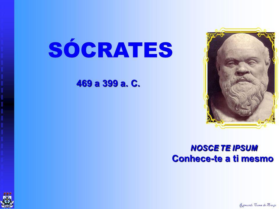 SÓCRATES 469 a 399 a. C. NOSCE TE IPSUM Conhece-te a ti mesmo
